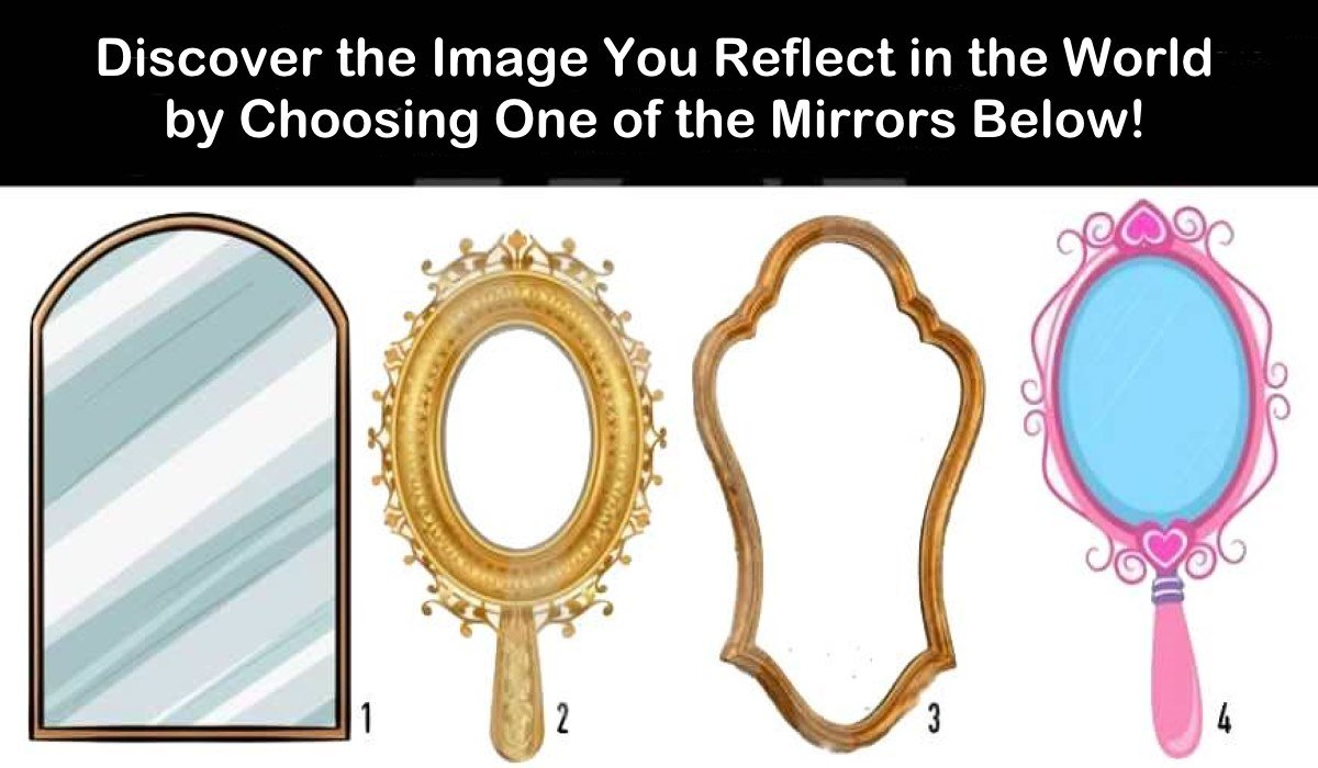 Discover the Image You Reflect in the World by Choosing One of the Mirrors Below!