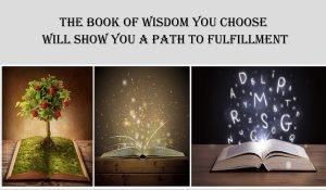 The Book of Wisdom You Choose Will Show You a Path to Fulfillment