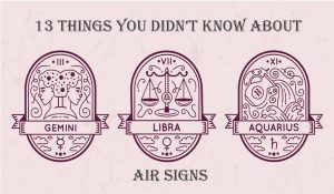 13 Things You Didn't Know About Air Signs!