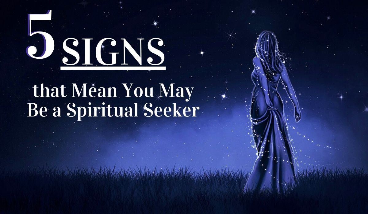 5 Signs that You May Be a Spiritual Seeker